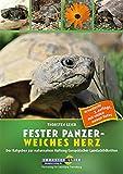 Fester Panzer – weiches Herz: Der Ratgeber zur naturnahen Haltung Europäischer Landschildkröten (3. Auflage): Ein Ratgeber zur naturnahen Haltung Europäischer Landschildkröten (neue 3. Auflage 2017)
