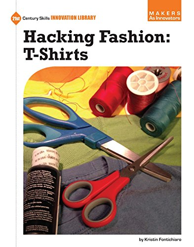 Hacking Fashion: T-Shirts (21st Century Skills Innovation Library: Makers as...