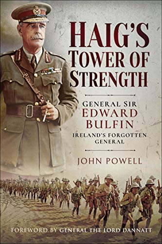 Haig's Tower of Strength: General Sir Edward Bulfin—Ireland's Forgotten General (English Edition)