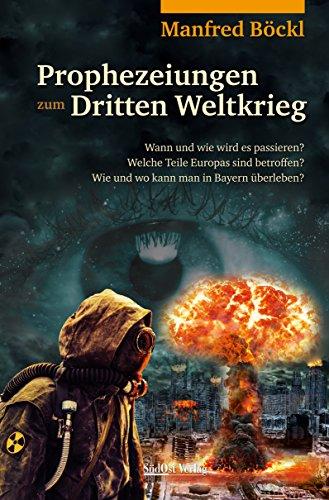 Prophezeiungen zum Dritten Weltkrieg: Wann und wie wird es passieren? Welche Teile Europas sind betroffen? Wie und wo kann man in Bayern überleben?