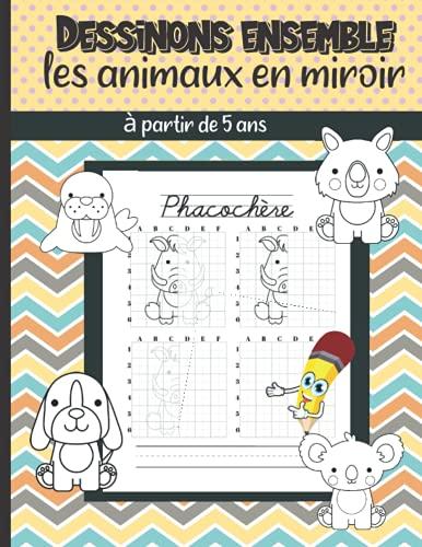 Dessinons Ensemble les Animaux en Miroir à partir de 5 ans: Animaux de la ferme, sauvages, de la forêt et de la jungle à reproduire selon la technique symétrique du miroir / Grand format