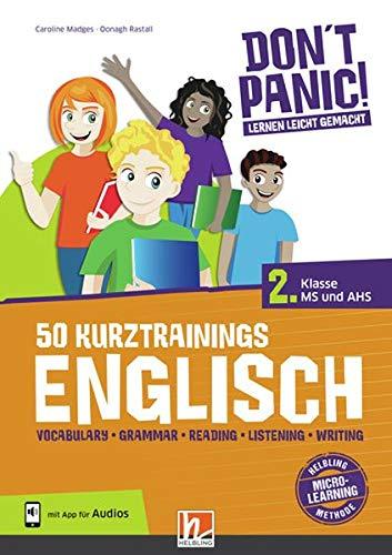 DON\'T PANIC! Lernen leicht gemacht, 50 Kurztrainings Englisch 2: Vocabulary, Grammar, Reading, Listening, Writing, für 2. Klasse MS und AHS, mit App für Audios