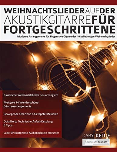 Weihnachtslieder auf der Akustikgitarre für Fortgeschrittene: Moderne Arrangements für Fingerstyle-Gitarre der 14 beliebtesten Weihnachtslieder (Weihnachtslieder für Gitarre, Band 1)