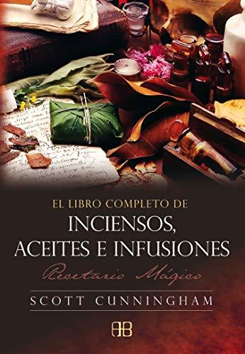 El libro completo de inciensos, aceites e infusiones : recetario mágico
