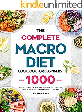 The Complete Macro Diet Cookbook for Beginners: 1000 Days Easy & Healthy Recipes and 4 Weeks Meal Plan to Help You Burn Fat Quickly