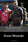The Endurance Life: Crush Your Goals: Motivation For Current And Aspiring Endurance Challenge Athletes Vol. 2...