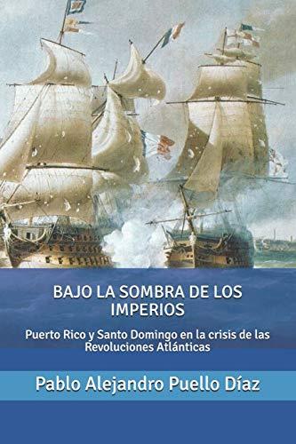 Bajo la sombra de los imperios: Puerto Rico y Santo Domingo en...