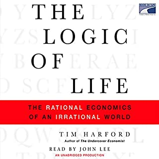 The Logic of Life     The Rational Economics of an Irrational World              By:                                                                                                                                 Tim Harford                               Narrated by:                                                                                                                                 John Lee                      Length: 8 hrs and 57 mins     180 ratings     Overall 3.9