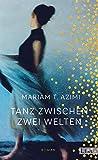 Mariam T. Azimi: Tanz zwischen zwei Welten