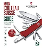 Mon couteau suisse : Guide pour le camping et la survie : 101 utilisations, trucs et astuces