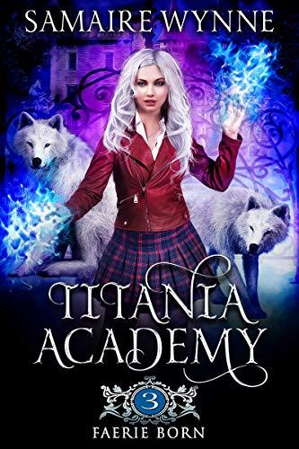 Faerie Born (Titania Academy Book 3) (English Edition)