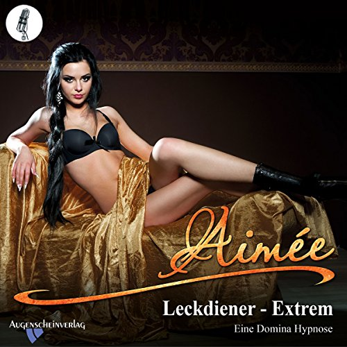 Leckdiener Extrem: Eine Domina Hypnose audiobook cover art