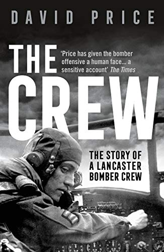 The Crew: The Story of a Lancaster Bomber Crew (English Edition)