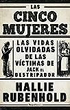 Las cinco mujeres: Las vidas olvidadas de las víctimas de Jack el Destripador