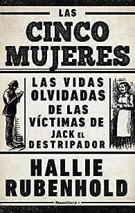 Las cinco mujeres: Las vidas olvidadas de las víctimas de Jack el Destripador par Hallie Rubenhold