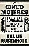 Las cinco mujeres: Las vidas olvidadas de las víctimas de Jack el Destripador par Rubenhold