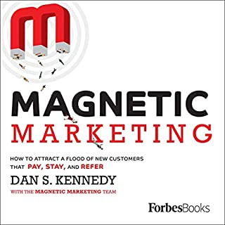 Magnetic Marketing     How to Attract a Flood of New Customers That Pay, Stay, and Refer              By:                                                                                                                                 Dan S. Kennedy                               Narrated by:                                                                                                                                 Rusty Shelton                      Length: 3 hrs and 53 mins     52 ratings     Overall 4.6