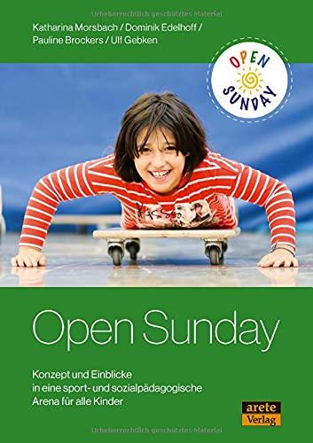 Open Sunday: Konzepte und Einblicke in eine sport- und sozialpädagogische Arena für alle Kinder