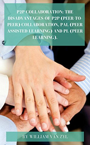 P2P Collaboration: The Disadvantages of P2P (Peer-to-Peer) Collaboration, PAL (Peer Assisted Learning), and PL (Peer Learning). (English Edition)