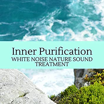 Inner Purification - White Noise Nature Sound Treatment