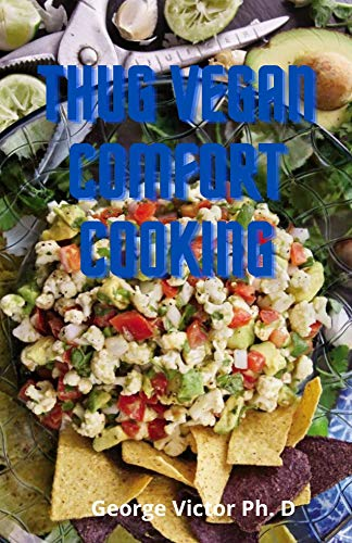 Thug Vegan Comfort Cooking: Perfect Guide of 100 Scrumptious Recipes For Time Crunched Vegan