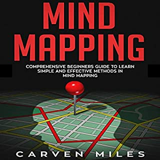 Mind Mapping     Comprehensive Beginners Guide to Learn Simple and Effective Methods in Mind Mapping              By:                                                                                                                                 Carven Miles                               Narrated by:                                                                                                                                 Peter R. Ormond                      Length: 3 hrs and 24 mins     25 ratings     Overall 5.0