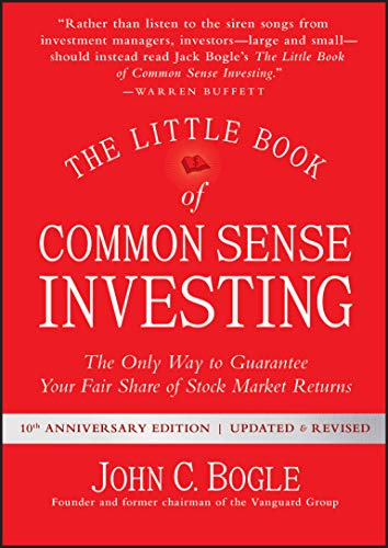 The Little Book of Common Sense Investing: The Only Way to Guarantee Your Fair Share of Stock Market Returns (Little Books, Big Profits)