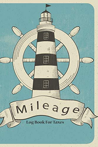 Mileage Log Book For Taxes: Lighthouse Cover, Tracking Your Daily Miles, Vehicle Mileage for Small Business Taxes, Expense Management 6  x 9