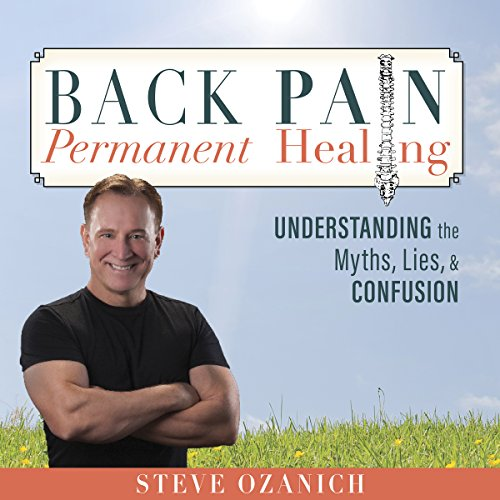 Back Pain Permanent Healing: Understanding the Myths, Lies, and Confusion cover art