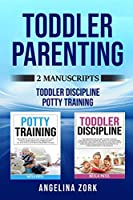 Toddler Parenting: 2 Manuscripts: TODDLER DISCIPLINE AND POTTY TRAINING