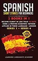Spanish Short Stories for Intermediate: 2 Books in 1: Become Fluent in Less Than 30 Days Using a Proven Scientific Method Applied in These Language Lessons. (Series 3 + Series 4) (Learning Spanish with Stories)
