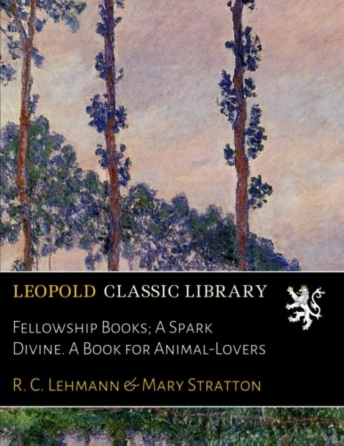 考え計算可能貧困Fellowship Books; A Spark Divine. A Book for Animal-Lovers