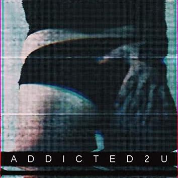 Addicted2U