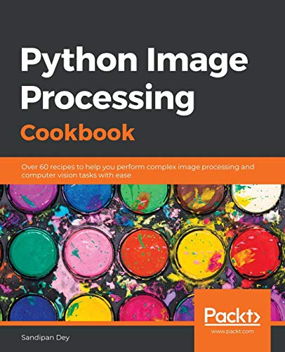 Compare Textbook Prices for Python Image Processing Cookbook: Over 60 recipes to help you perform complex image processing and computer vision tasks with ease  ISBN 9781789537147 by Dey, Sandipan