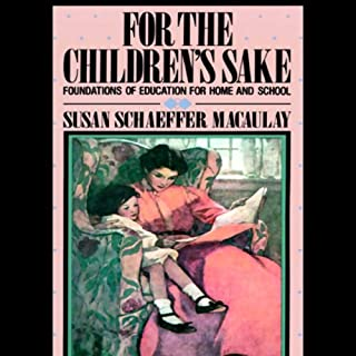 For the Children's Sake                   By:                                                                                                                                 Susan Schaeffer-Macaulay                               Narrated by:                                                                                                                                 Mary Woods                      Length: 5 hrs and 4 mins     192 ratings     Overall 4.6