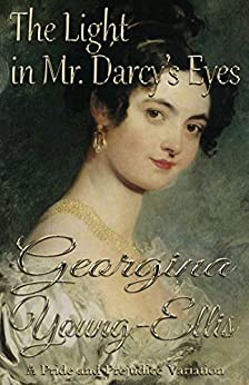 The Light in Mr. Darcy's Eyes: A Pride and Prejudice Variation by [Georgina Young-Ellis]