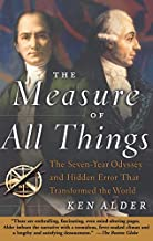 The Measure of All Things: The Seven-Year Odyssey and Hidden Error That Transformed the World by Alder, Ken (2003) Paperback