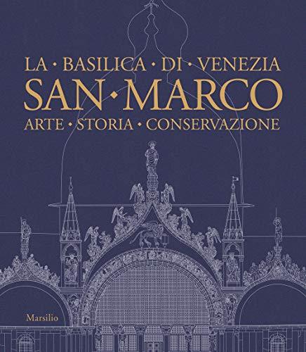 San Marco. La basilica di Venezia. Arte, storia, conservazione. Ediz. illustrata