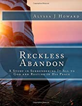 Reckless Abandon: A Study in Surrendering It All to God and Resting in His Peace