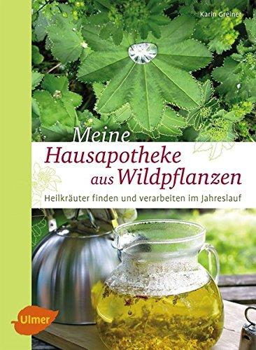Greiner, Karin<br />Meine Hausapotheke aus Wildpflanzen