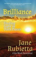 Brilliance: Finding Light in Dark Places