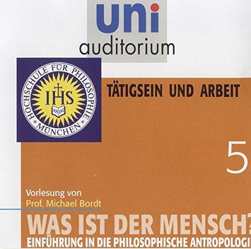 uni auditorium: Was ist der Mensch, Teil 5, Tätigsein und Arbeit (uni auditorium - Audio)