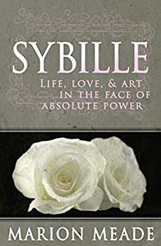 Sybille: Life, Love, & Art in the Face of Absolute Power by [Marion Meade]