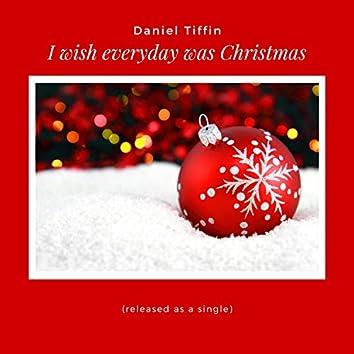I Wish Everyday Was Christmas
