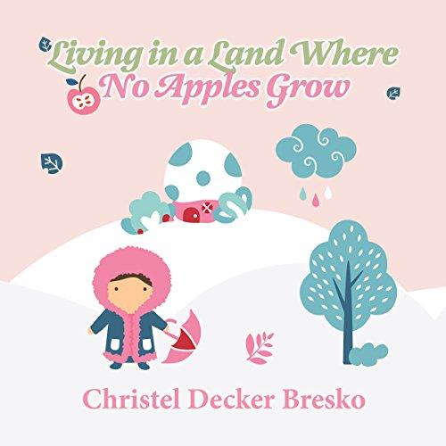 Couverture de Living in a Land Where No Apples Grow