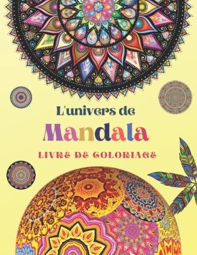 L'univers de Mandala Livre de Coloriage: Livre de coloriage pour adultes, Anti stress, Fleurs et animaux, Méditation, Relaxation, 100 forme de mandalas à colorier