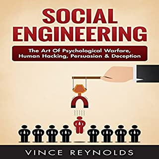 Social Engineering: The Art of Psychological Warfare, Human Hacking, Persuasion, and Deception                   By:                                                                                                                                 Vince Reynolds                               Narrated by:                                                                                                                                 Jim D. Johnston                      Length: 2 hrs and 11 mins     22 ratings     Overall 3.3
