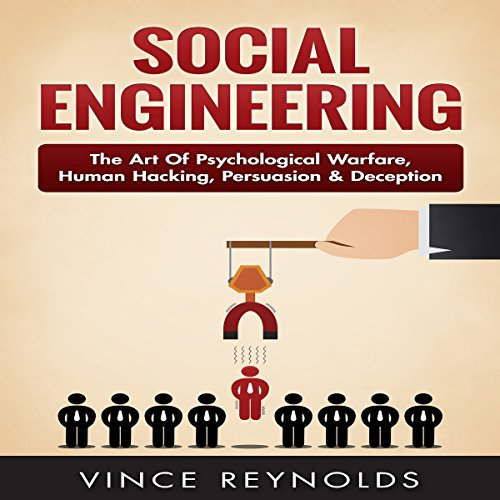 Social Engineering: The Art of Psychological Warfare, Human Hacking, Persuasion, and Deception cover art