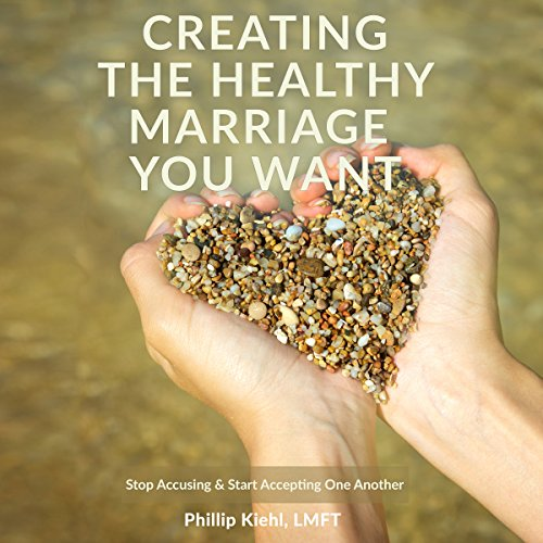 Creating the Healthy Marriage You Want: Stop Accusing & Start Accepting One Another audiobook cover art