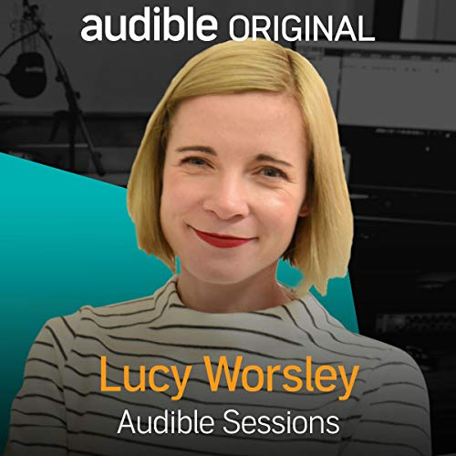 Lucy Worsley     Audible Sessions: FREE Exclusive Interview              By:                                                                                                                                 Robin Morgan                               Narrated by:                                                                                                                                 Lucy Worsley                      Length: 12 mins     65 ratings     Overall 4.6